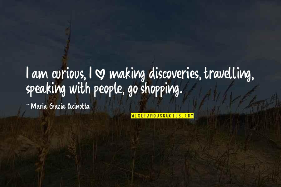 Drinking Bukowski Quotes By Maria Grazia Cucinotta: I am curious, I love making discoveries, travelling,
