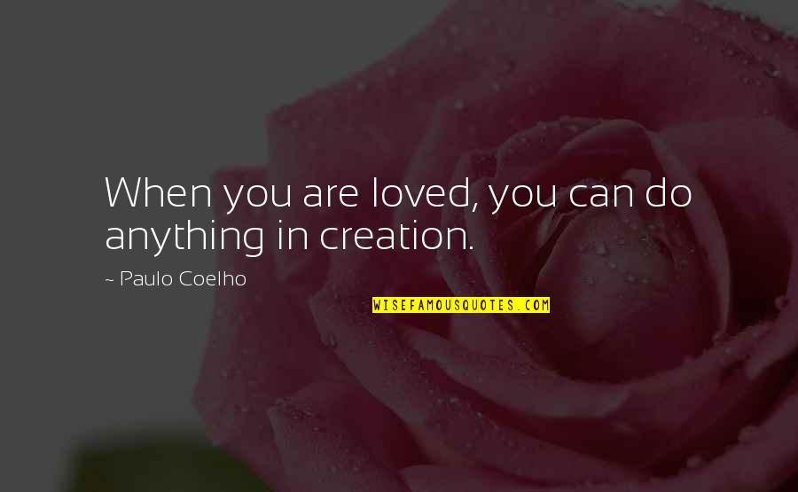 Drinking Bukowski Quotes By Paulo Coelho: When you are loved, you can do anything