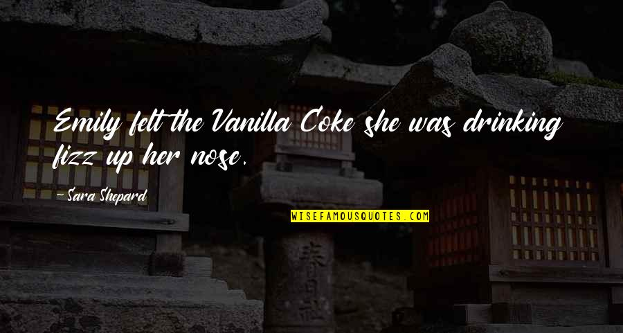 Drinking Coke Quotes By Sara Shepard: Emily felt the Vanilla Coke she was drinking