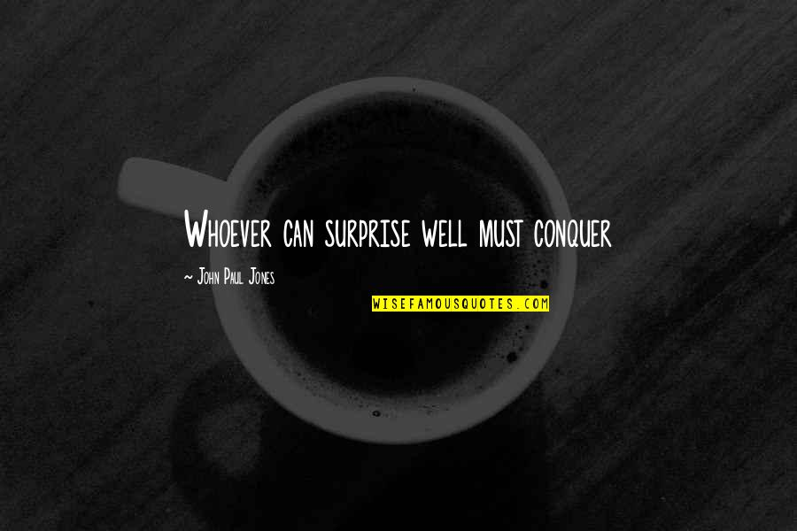 Drinking To Numb The Pain Quotes By John Paul Jones: Whoever can surprise well must conquer