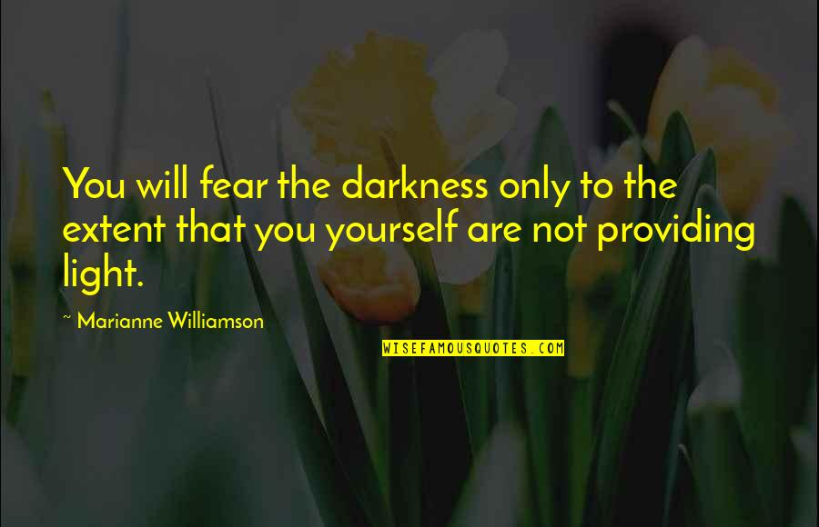 Drinking To Numb The Pain Quotes By Marianne Williamson: You will fear the darkness only to the