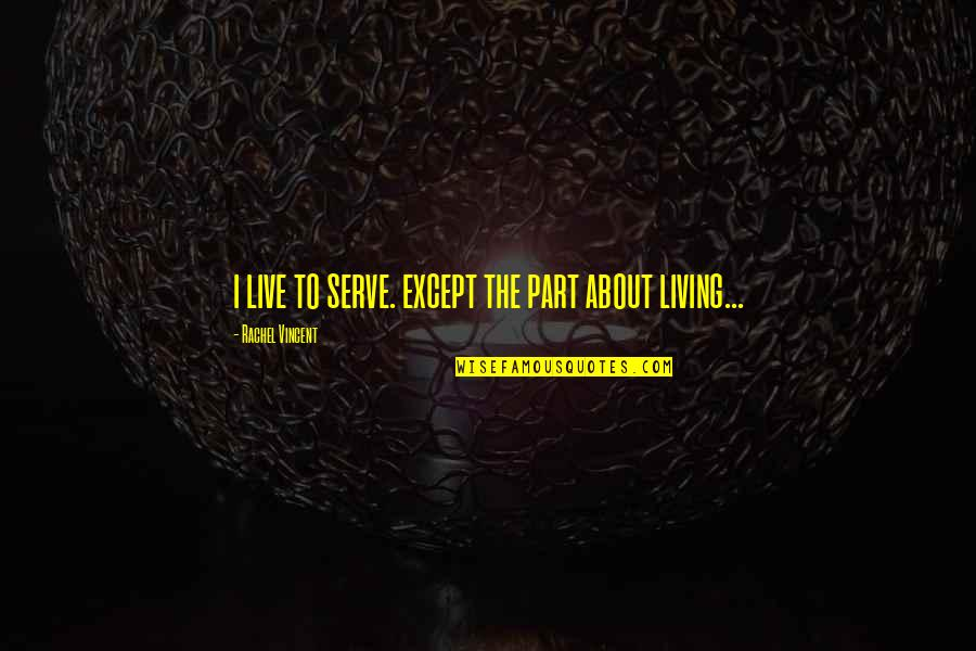 Drinking To Numb The Pain Quotes By Rachel Vincent: i live to serve. except the part about