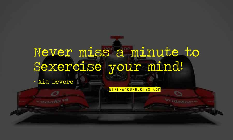Drinking To Numb The Pain Quotes By Xia Devore: Never miss a minute to Sexercise your mind!