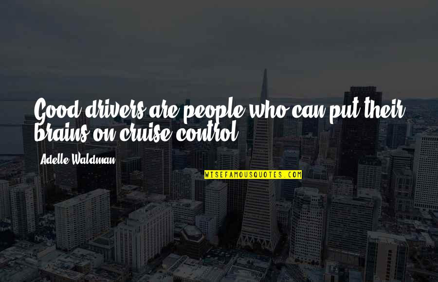 Drivers Quotes By Adelle Waldman: Good drivers are people who can put their