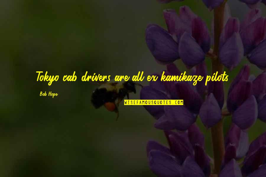 Drivers Quotes By Bob Hope: Tokyo cab drivers are all ex-kamikaze pilots.