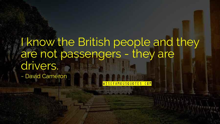 Drivers Quotes By David Cameron: I know the British people and they are