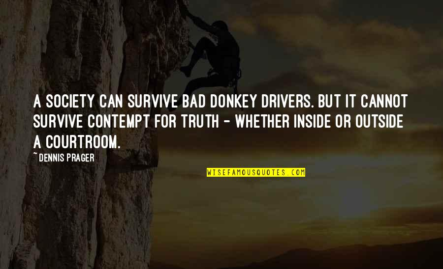 Drivers Quotes By Dennis Prager: A society can survive bad donkey drivers. But