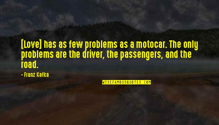 Drivers Quotes By Franz Kafka: [Love] has as few problems as a motocar.