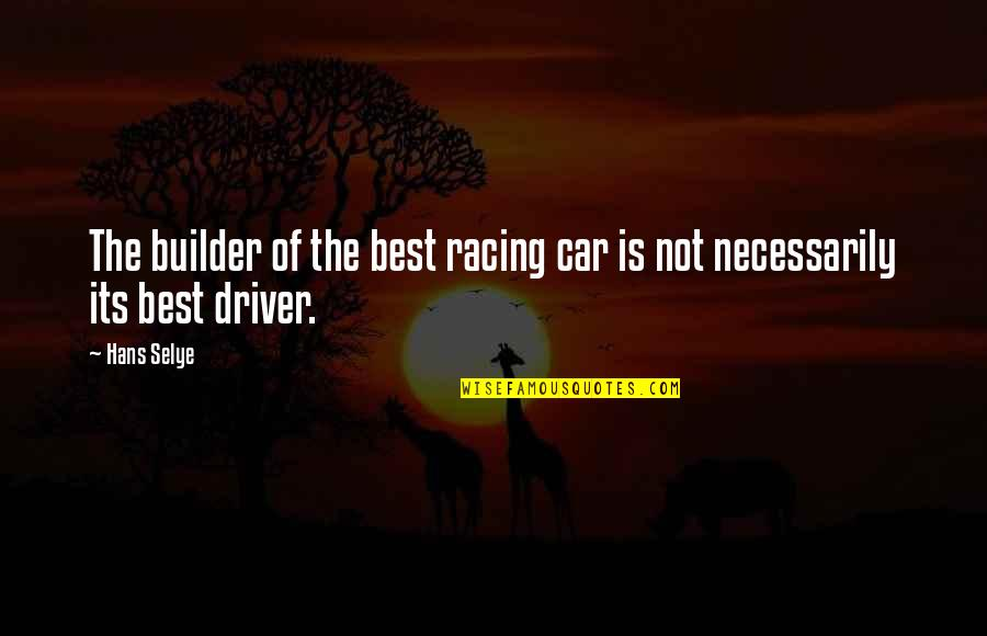Drivers Quotes By Hans Selye: The builder of the best racing car is