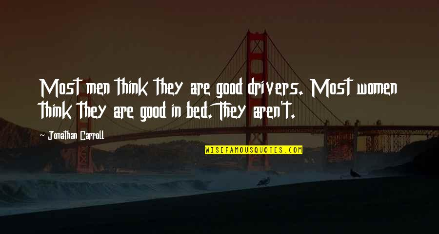 Drivers Quotes By Jonathan Carroll: Most men think they are good drivers. Most