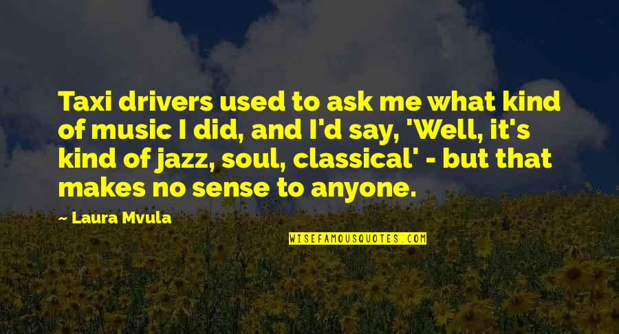 Drivers Quotes By Laura Mvula: Taxi drivers used to ask me what kind