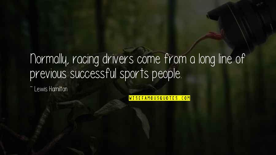 Drivers Quotes By Lewis Hamilton: Normally, racing drivers come from a long line