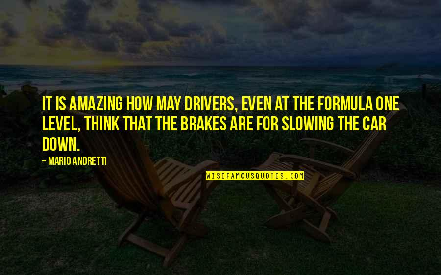 Drivers Quotes By Mario Andretti: It is amazing how may drivers, even at