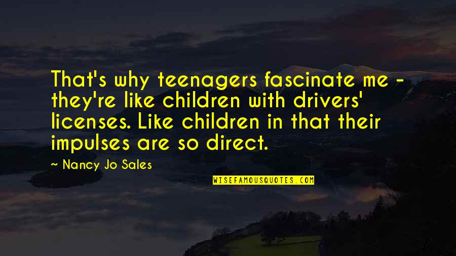 Drivers Quotes By Nancy Jo Sales: That's why teenagers fascinate me - they're like
