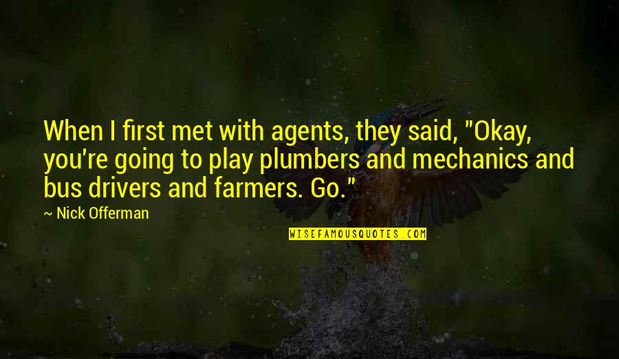 Drivers Quotes By Nick Offerman: When I first met with agents, they said,