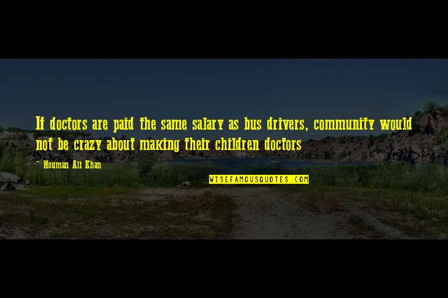 Drivers Quotes By Nouman Ali Khan: If doctors are paid the same salary as