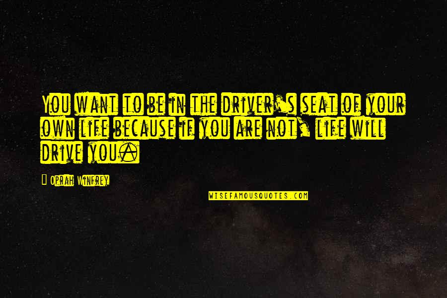 Drivers Quotes By Oprah Winfrey: You want to be in the driver's seat