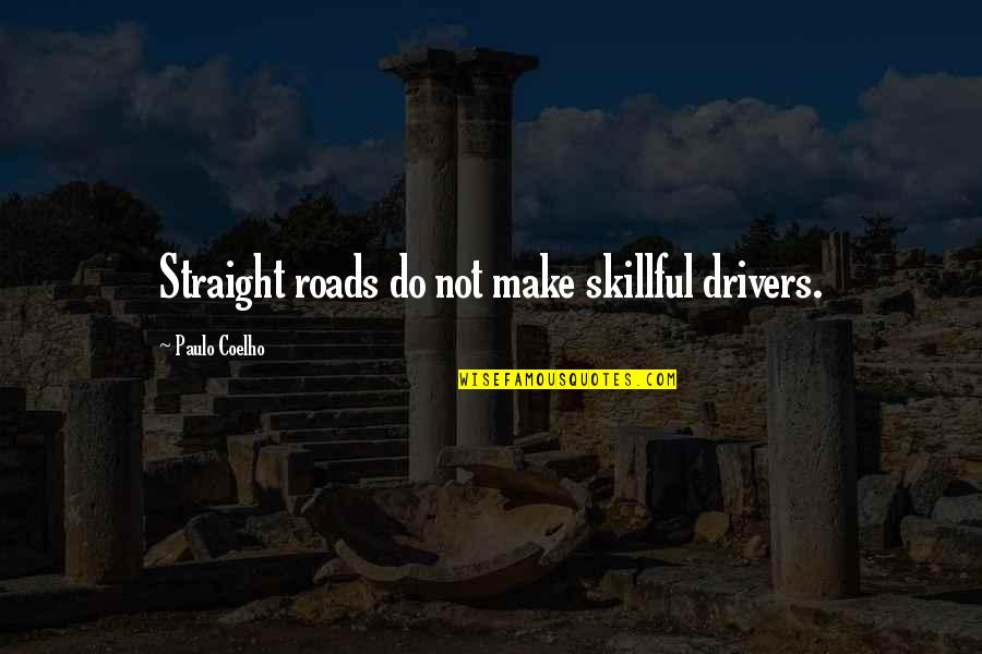 Drivers Quotes By Paulo Coelho: Straight roads do not make skillful drivers.