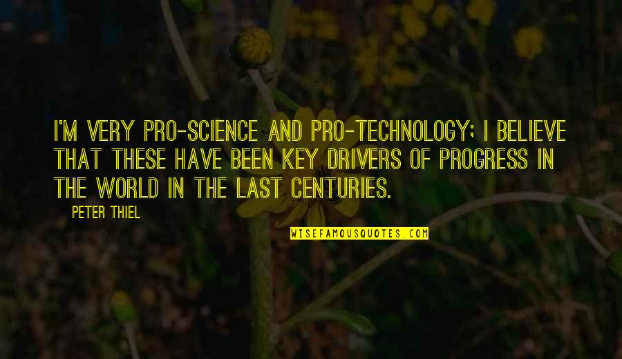 Drivers Quotes By Peter Thiel: I'm very pro-science and pro-technology; I believe that