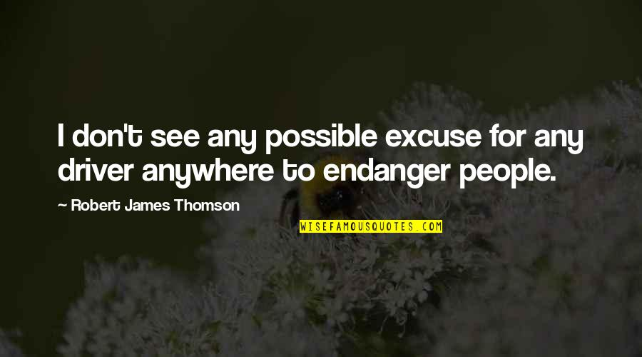 Drivers Quotes By Robert James Thomson: I don't see any possible excuse for any