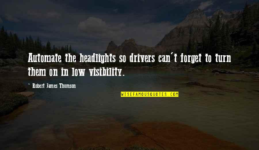 Drivers Quotes By Robert James Thomson: Automate the headlights so drivers can't forget to
