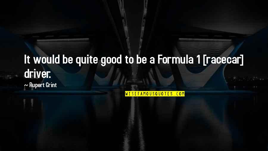 Drivers Quotes By Rupert Grint: It would be quite good to be a