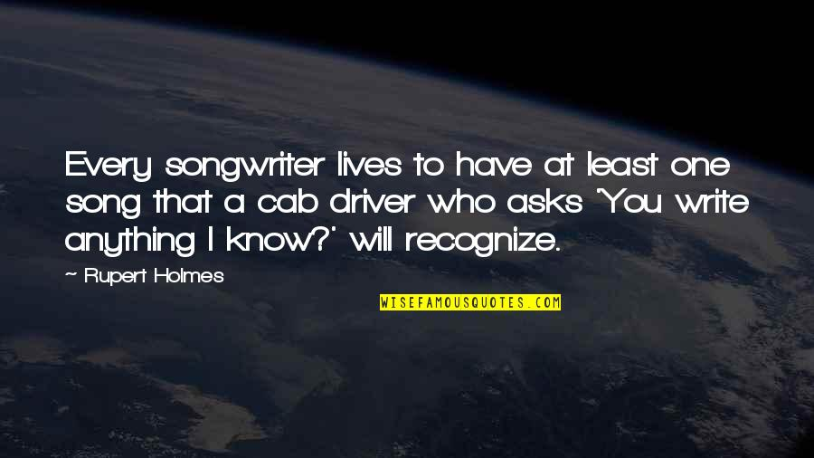 Drivers Quotes By Rupert Holmes: Every songwriter lives to have at least one