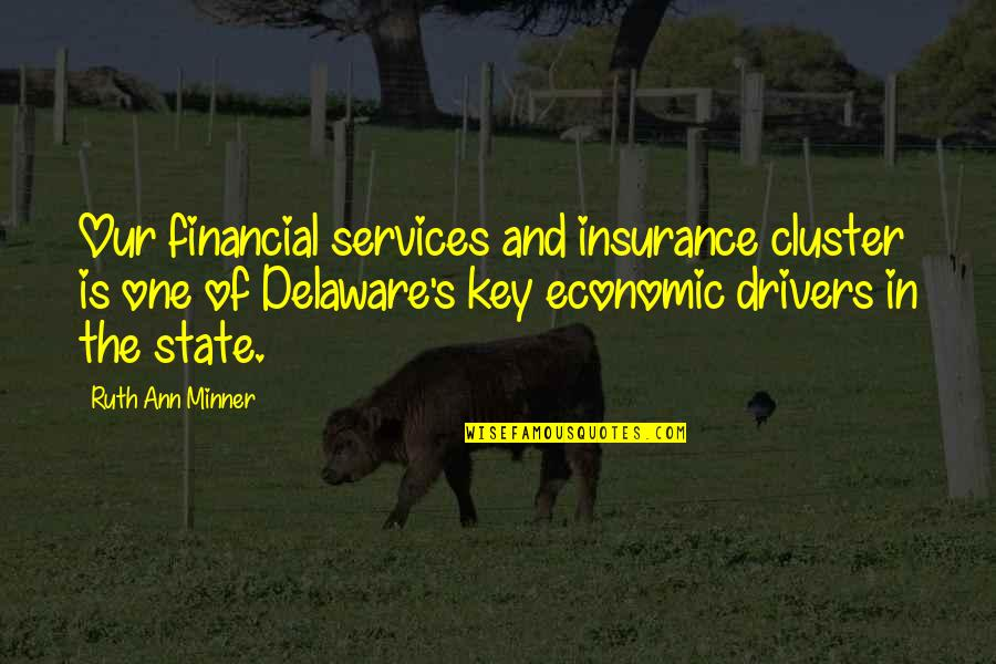 Drivers Quotes By Ruth Ann Minner: Our financial services and insurance cluster is one