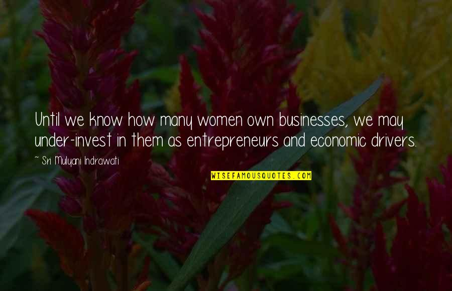 Drivers Quotes By Sri Mulyani Indrawati: Until we know how many women own businesses,