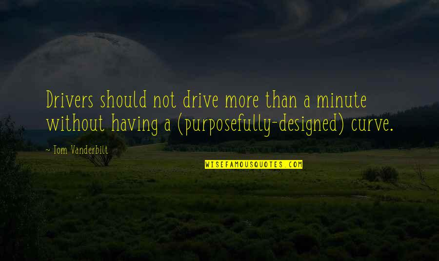 Drivers Quotes By Tom Vanderbilt: Drivers should not drive more than a minute