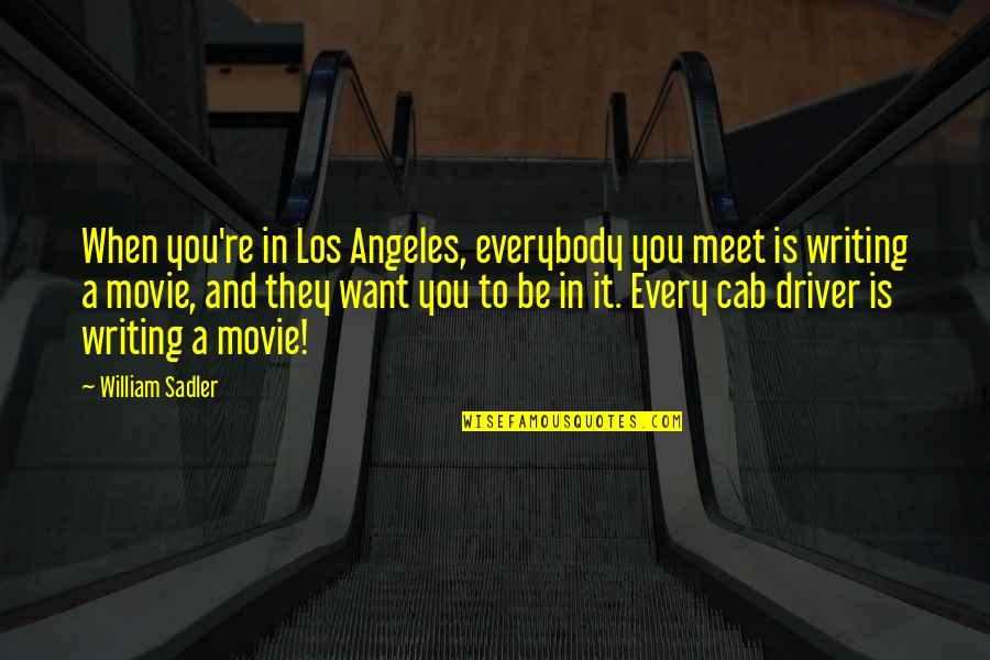 Drivers Quotes By William Sadler: When you're in Los Angeles, everybody you meet