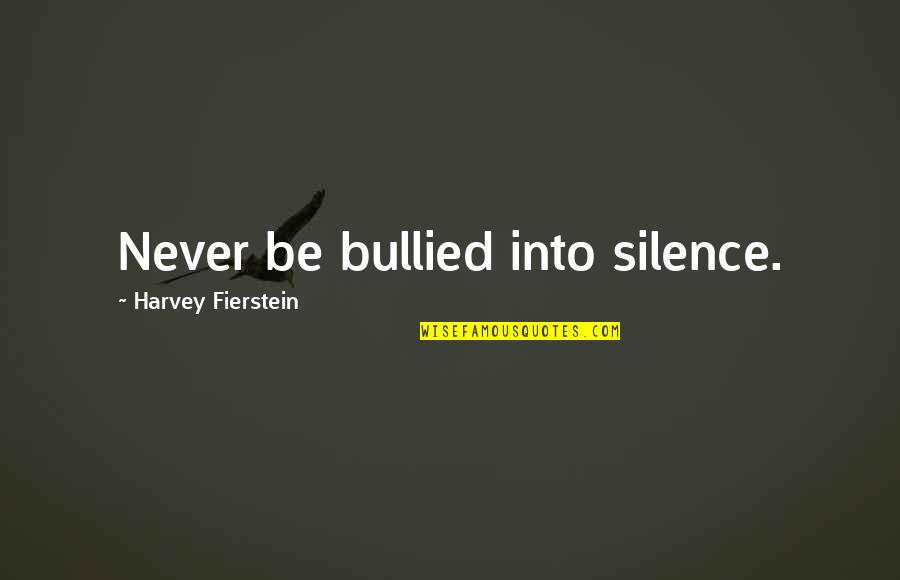 Driveways Quotes By Harvey Fierstein: Never be bullied into silence.