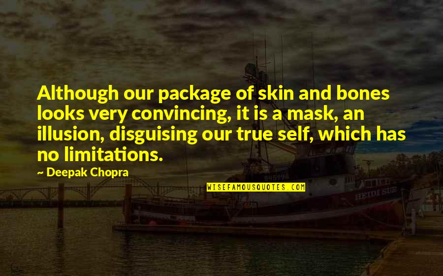 Driving Back Roads Quotes By Deepak Chopra: Although our package of skin and bones looks