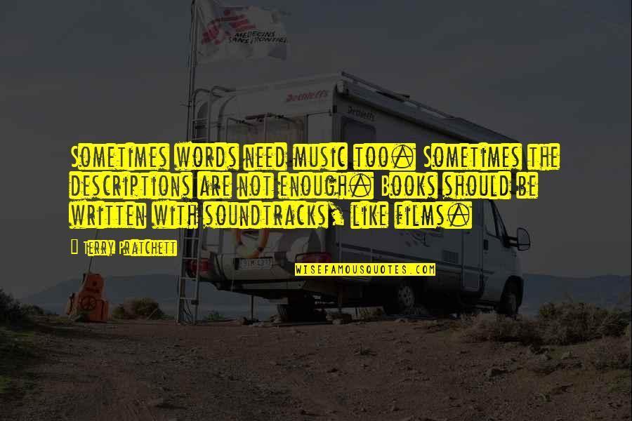 Driving Back Roads Quotes By Terry Pratchett: Sometimes words need music too. Sometimes the descriptions
