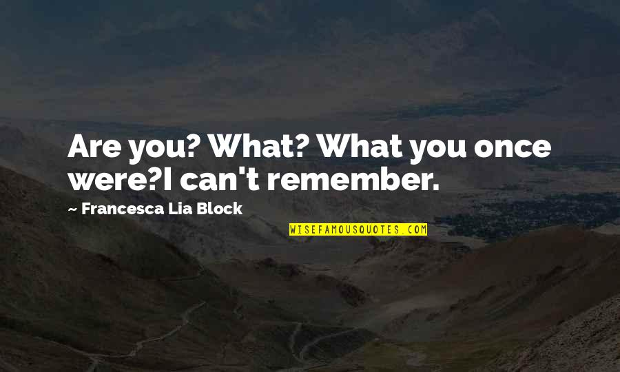 Driving To Clear Your Head Quotes By Francesca Lia Block: Are you? What? What you once were?I can't