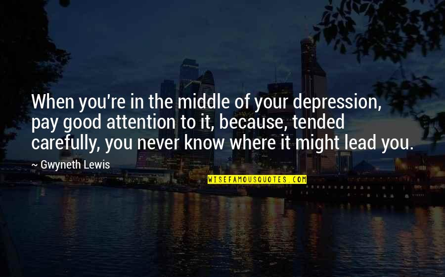 Driving To Clear Your Head Quotes By Gwyneth Lewis: When you're in the middle of your depression,