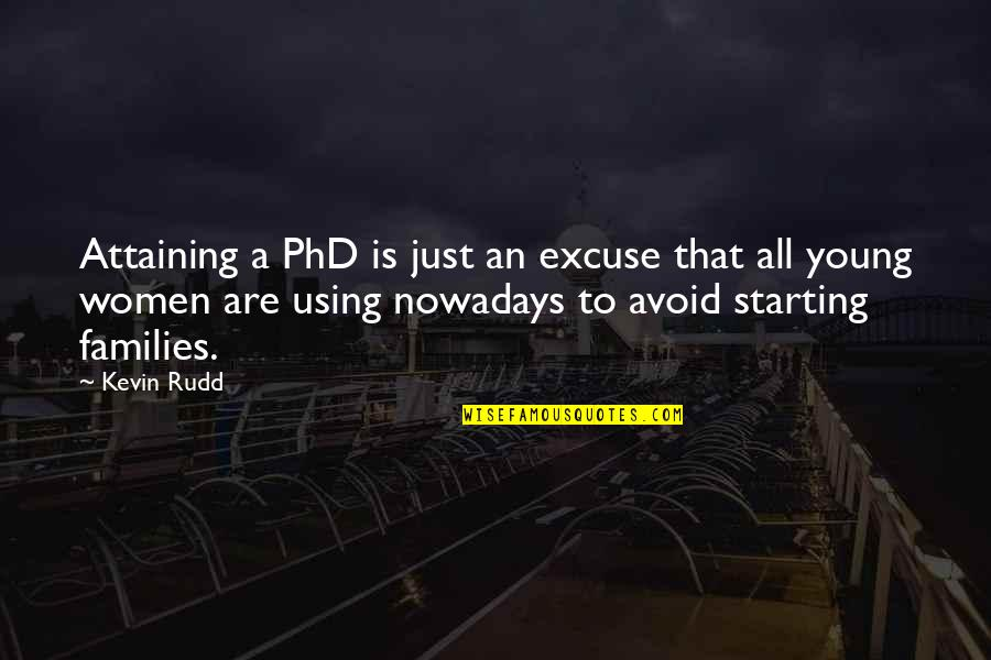 Driving To Clear Your Head Quotes By Kevin Rudd: Attaining a PhD is just an excuse that