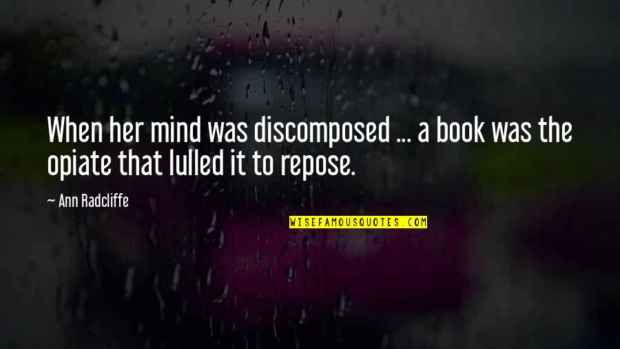 Dromenvanger Quotes By Ann Radcliffe: When her mind was discomposed ... a book