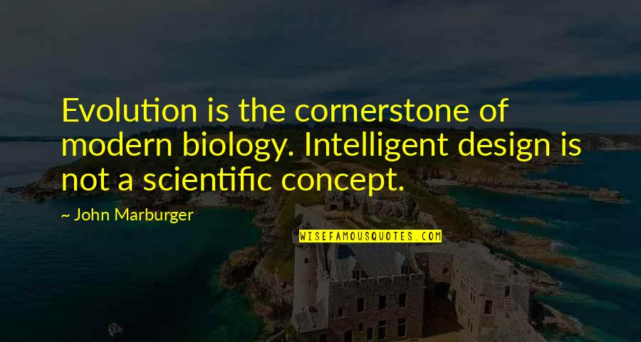 Dromenvanger Quotes By John Marburger: Evolution is the cornerstone of modern biology. Intelligent