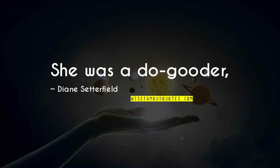 Dronken Mensen Quotes By Diane Setterfield: She was a do-gooder,