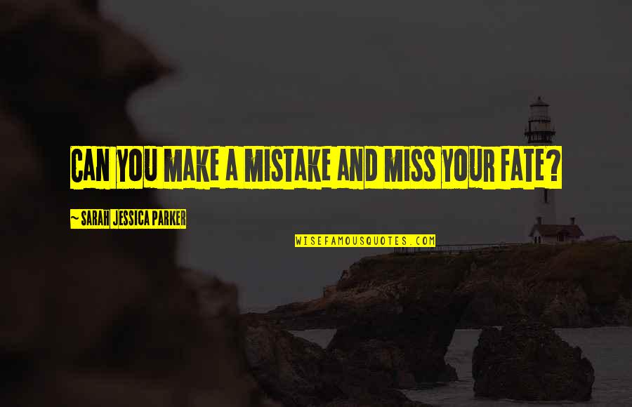 Dronken Mensen Quotes By Sarah Jessica Parker: Can you make a mistake and miss your