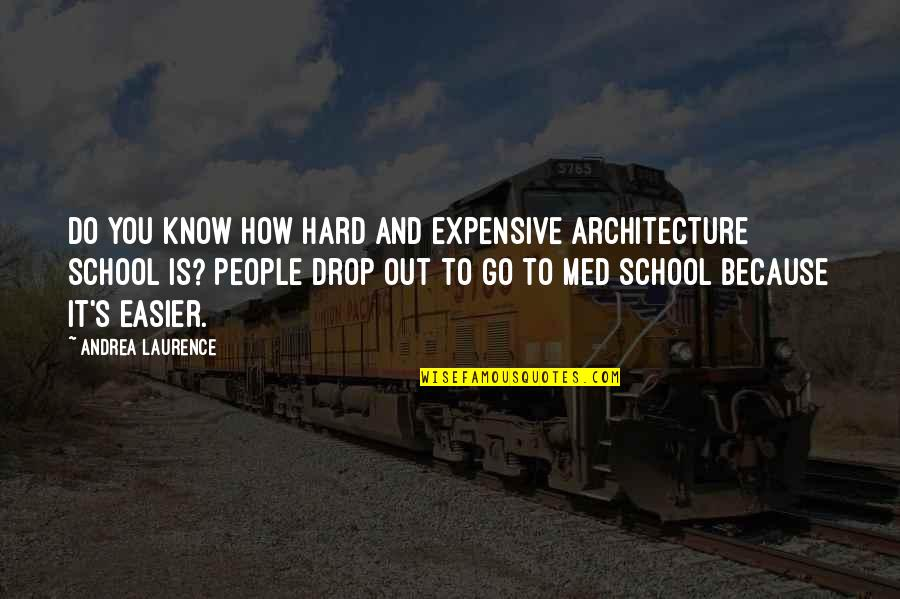 Drop Out Quotes By Andrea Laurence: Do you know how hard and expensive architecture