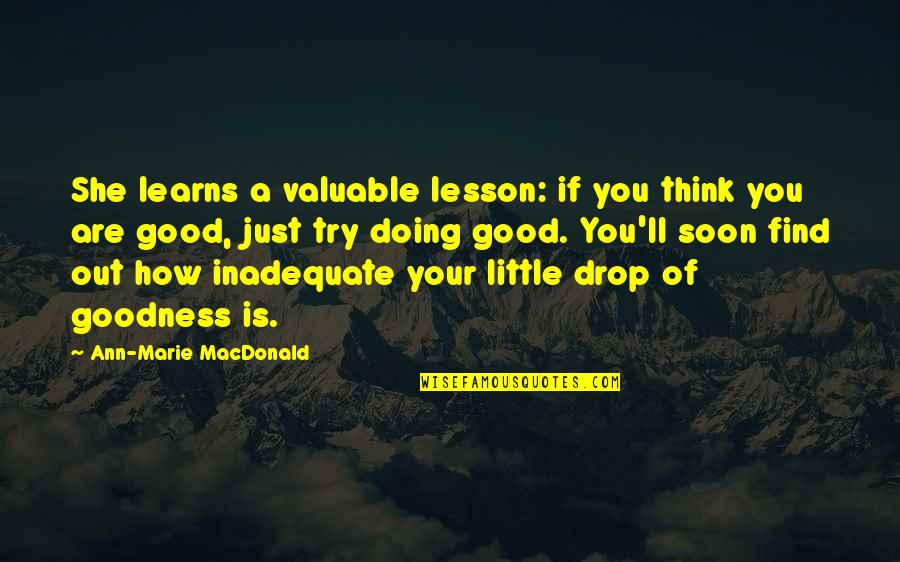 Drop Out Quotes By Ann-Marie MacDonald: She learns a valuable lesson: if you think