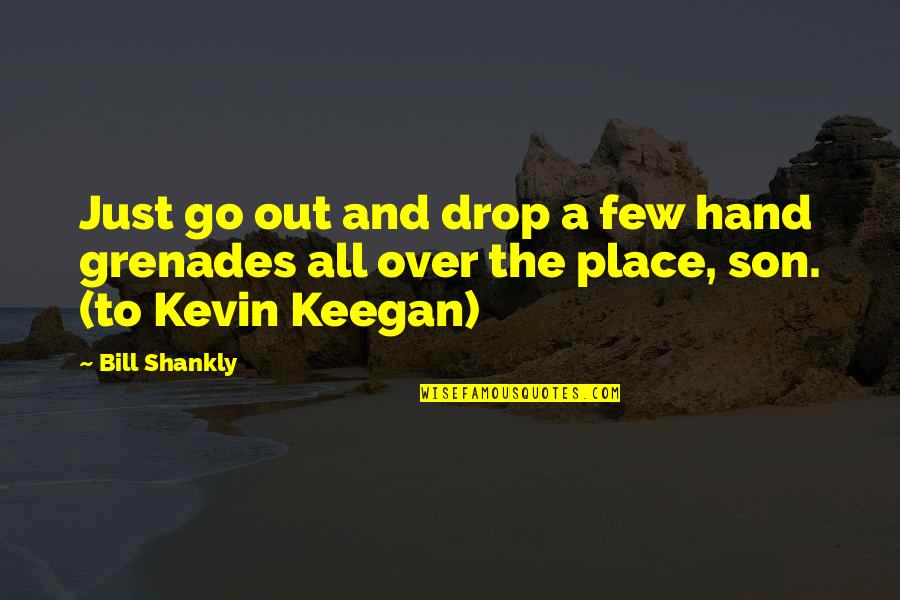 Drop Out Quotes By Bill Shankly: Just go out and drop a few hand