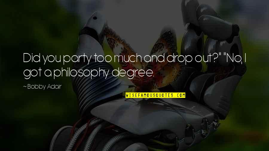 """Drop Out Quotes By Bobby Adair: Did you party too much and drop out?"""""""