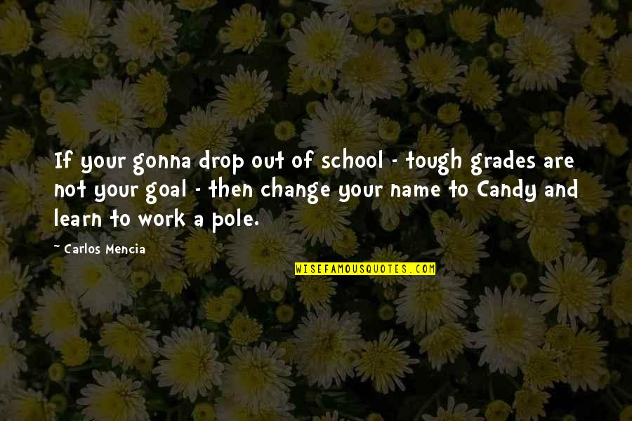 Drop Out Quotes By Carlos Mencia: If your gonna drop out of school -