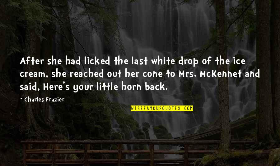 Drop Out Quotes By Charles Frazier: After she had licked the last white drop