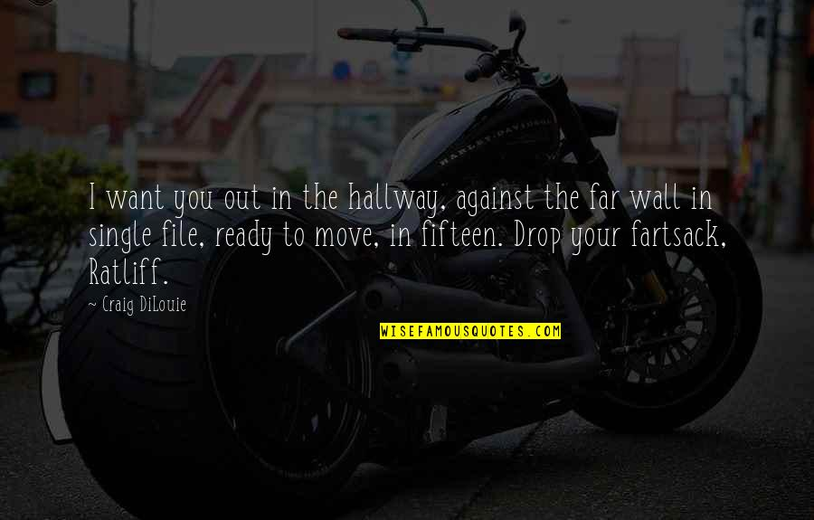 Drop Out Quotes By Craig DiLouie: I want you out in the hallway, against