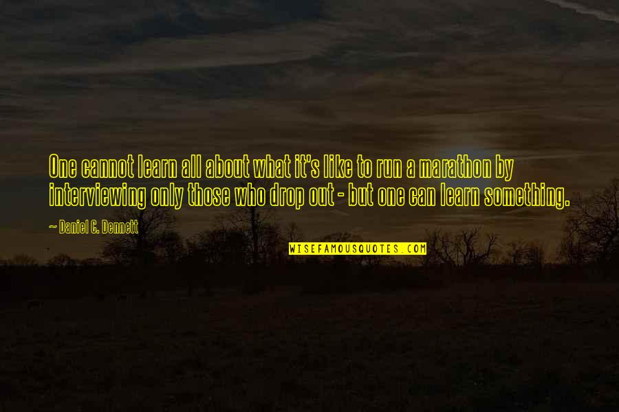 Drop Out Quotes By Daniel C. Dennett: One cannot learn all about what it's like