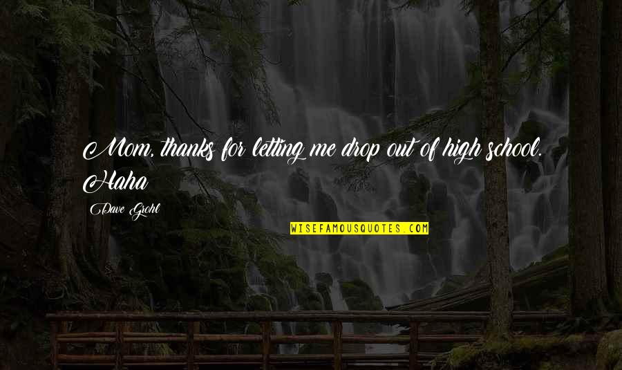 Drop Out Quotes By Dave Grohl: Mom, thanks for letting me drop out of